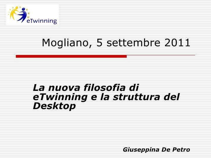 Mogliano, 5 settembre 2011 La nuova filosofia di eTwinning e la struttura del Desktop Giuseppina De Petro