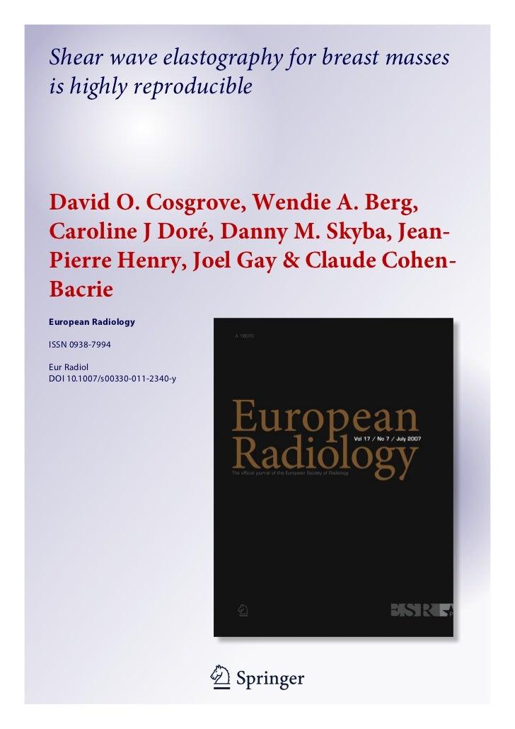 Shear wave elastography for breast massesis highly reproducibleDavid O.Cosgrove, Wendie A.Berg,Caroline J Doré, Danny M....
