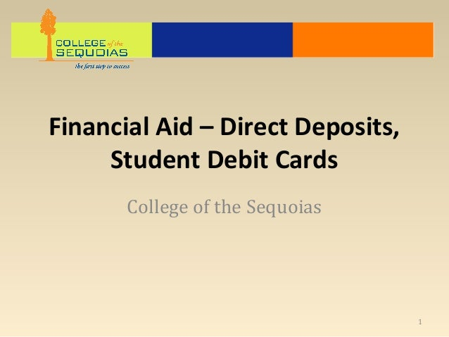Financial Aid – Direct Deposits,     Student Debit Cards       College of the Sequoias                                   1