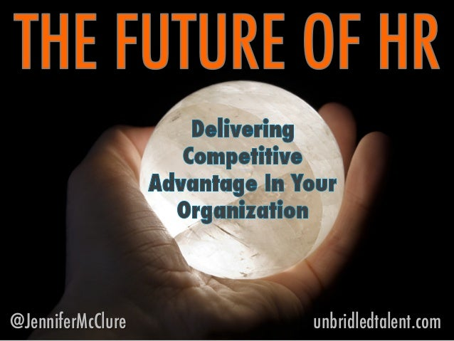 Jennifer McClure - The Future of HR: Delivering Competitive Advantage Through Innovative People Strategies