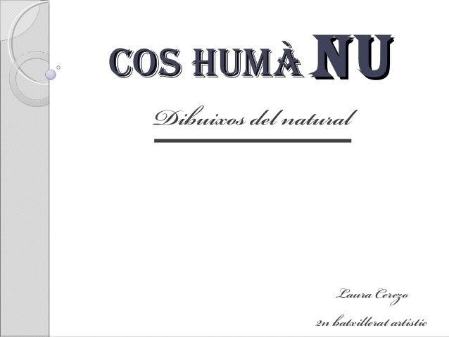 COS HUMÀCOS HUMÀ NUNU Dibuixos del natural Laura Cerezo 2n batxillerat artístic