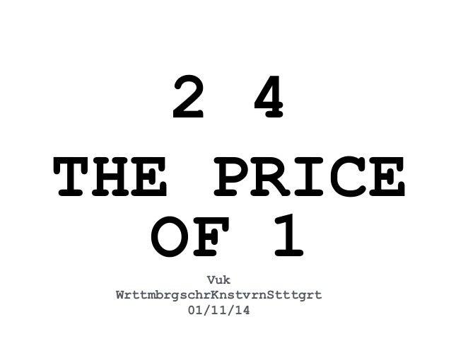 Vuk WrttmbrgschrKnstvrnStttgrt 01/11/14 2 4 THE PRICE OF 1