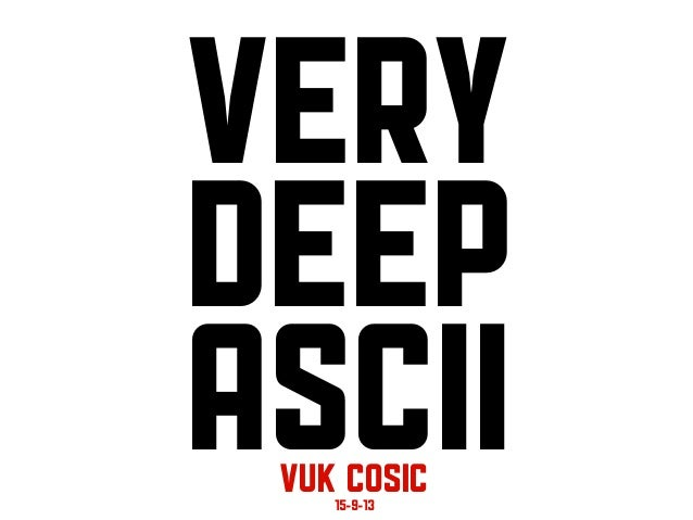 Very Deep ASCIIVuk cosIc15-9-13