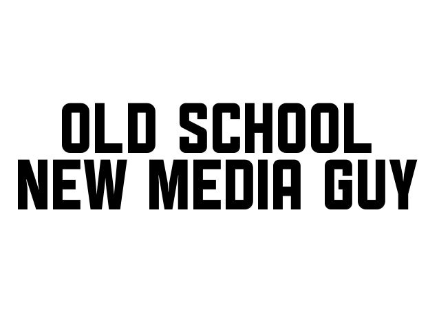 Old school new medIa guy