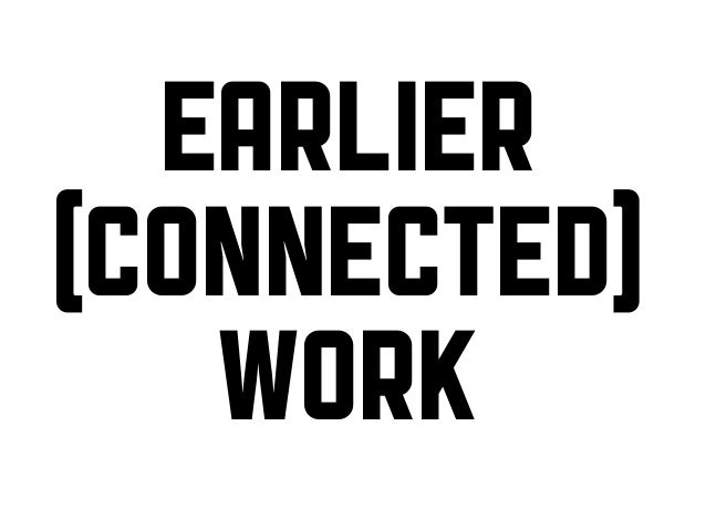 EarlIer (connected) work