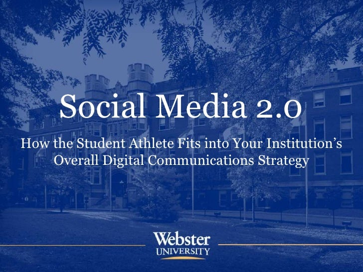 Social Media 2.0How the Student Athlete Fits into Your Institution's    Overall Digital Communications Strategy