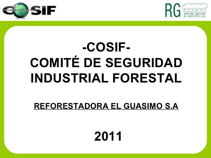 -COSIF- COMITÉ DE SEGURIDAD INDUSTRIAL FORESTAL REFORESTADORA EL GUASIMO S.A 2011
