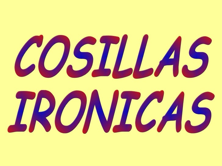 COSILLAS IRONICAS