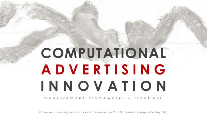 COMPUTATIONAL   <br /> ADVERTISINGINNOVATIONmeasurementframeworks + frontiers<br />@CosimoAccoto  Auditing  Innovation  +...