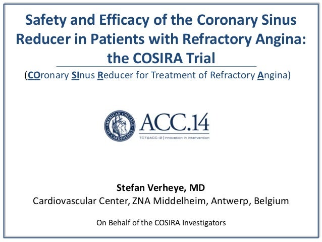 Safety and Efficacy of the Coronary Sinus Reducer in Patients with Refractory Angina: the COSIRA Trial Stefan Verheye, MD ...
