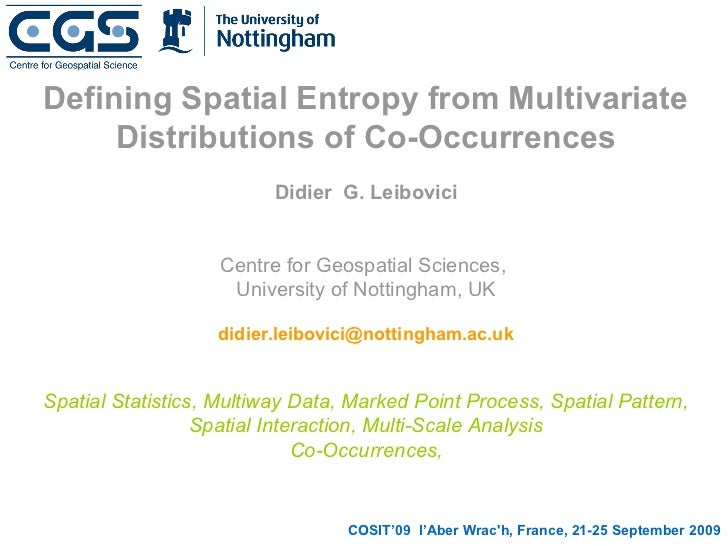 Defining Spatial Entropy from Multivariate     Distributions of Co-Occurrences                          Didier G. Leibovic...