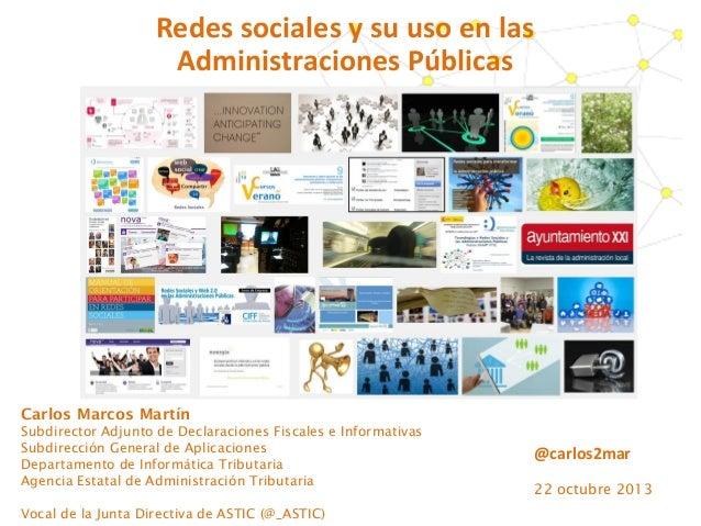 Redes sociales y su uso en las Administraciones Públicas  Carlos Marcos Martín Subdirector Adjunto de Declaraciones Fiscal...