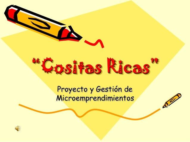 """""""Cositas Ricas""""  Proyecto y Gestión de  Microemprendimientos"""