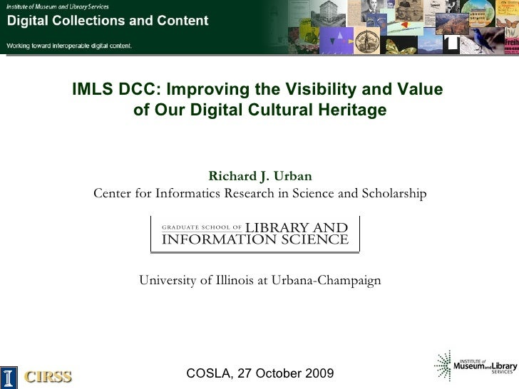 IMLS DCC: Improving the Visibility and Value  of Our Digital Cultural Heritage Richard J. Urban Center for Informatics Res...