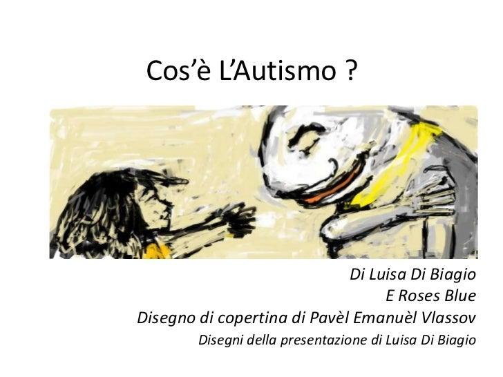 Cos'è L'Autismo ?                             Di Luisa Di Biagio                                  E Roses BlueDisegno di c...