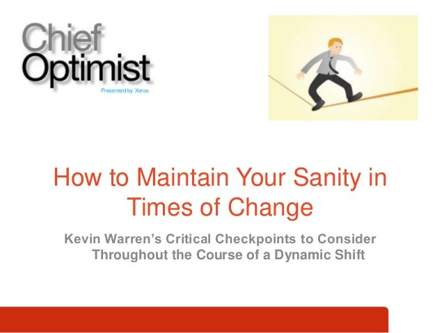 How to Maintain Your Sanity in Times of Change Presented by Xerox Kevin Warren's Critical Checkpoints to Consider Througho...