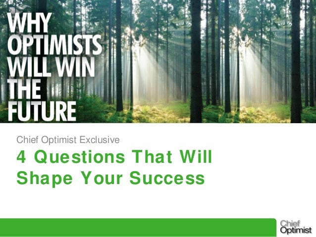 Chief Optimist Exclusive  4 Questions That Will Shape Your Success