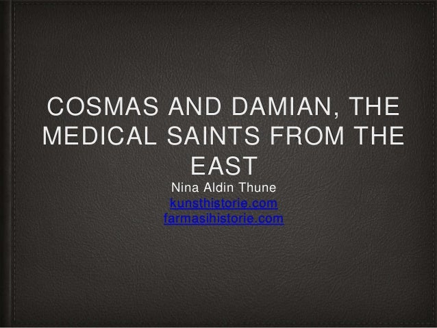 COSMAS AND DAMIAN, THE MEDICAL SAINTS FROM THE EAST Nina Aldin Thune kunsthistorie.com farmasihistorie.com