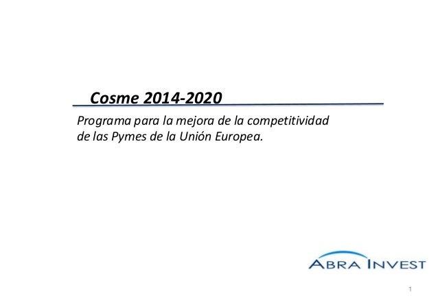 Cosme 2014-2020 Programa para la mejora de la competitividad de las Pymes de la Unión Europea.  1