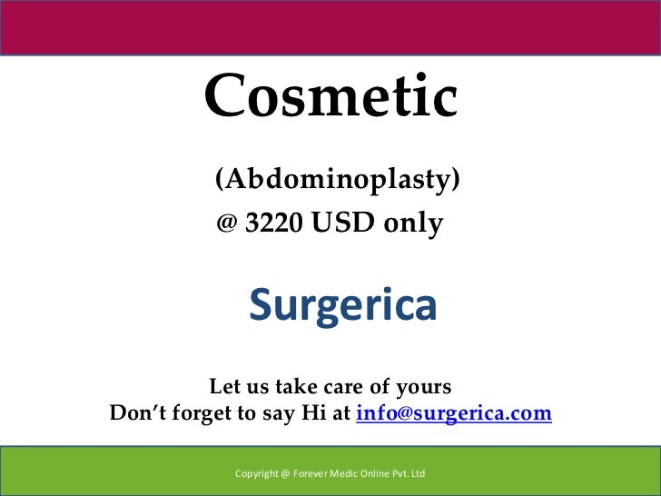 Cosmetic          (Abdominoplasty)          @ 3220 USD only              Surgerica          Let us take care of yoursDon't...