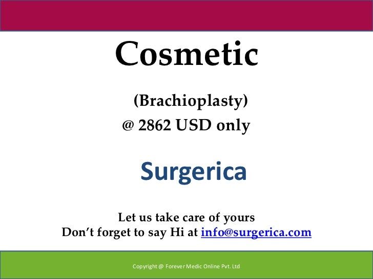 Cosmetic           (Brachioplasty)          @ 2862 USD only              Surgerica          Let us take care of yoursDon't...