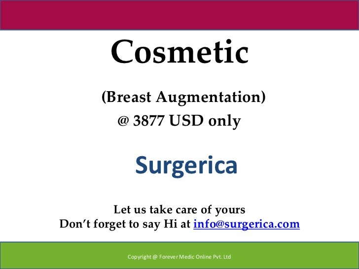 Cosmetic       (Breast Augmentation)         @ 3877 USD only              Surgerica          Let us take care of yoursDon'...
