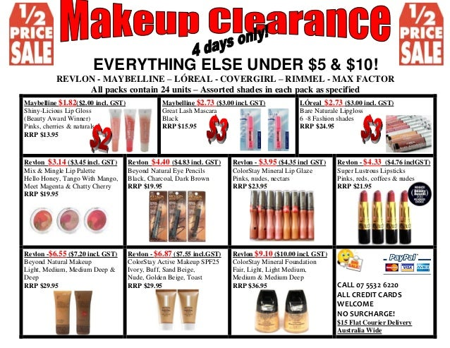 EVERYTHING ELSE UNDER $5 & $10! REVLON - MAYBELLINE – LÓREAL - COVERGIRL – RIMMEL - MAX FACTOR All packs contain 24 units ...