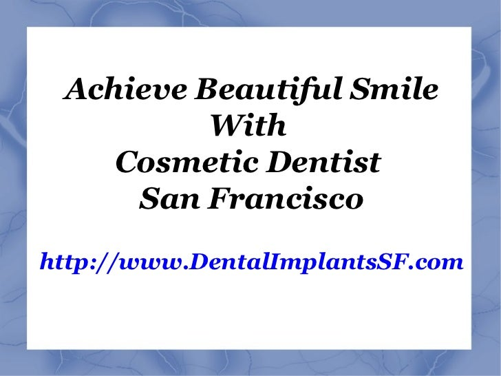 Achieve Beautiful Smile With  Cosmetic Dentist  San Francisco http://www.DentalImplantsSF.com