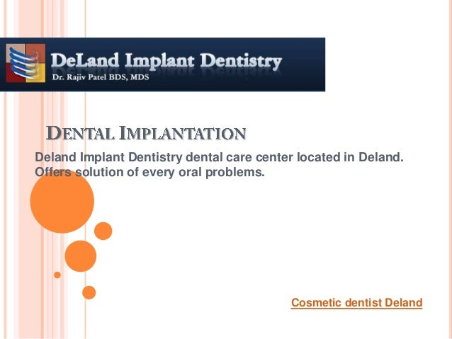 Deland Implant Dentistry dental care center located in Deland.Offers solution of every oral problems.Cosmetic dentist Deland