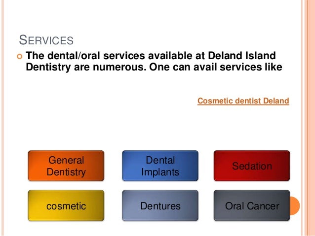 SERVICES The dental/oral services available at Deland IslandDentistry are numerous. One can avail services likeSedationDe...