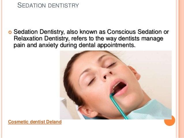 SEDATION DENTISTRY Sedation Dentistry, also known as Conscious Sedation orRelaxation Dentistry, refers to the way dentist...