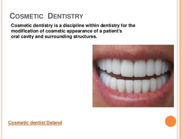 COSMETIC DENTISTRYCosmetic dentistry is a discipline within dentistry for themodification of cosmetic appearance of a pati...