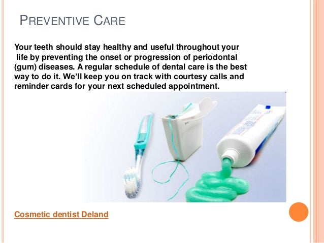 PREVENTIVE CAREYour teeth should stay healthy and useful throughout yourlife by preventing the onset or progression of per...
