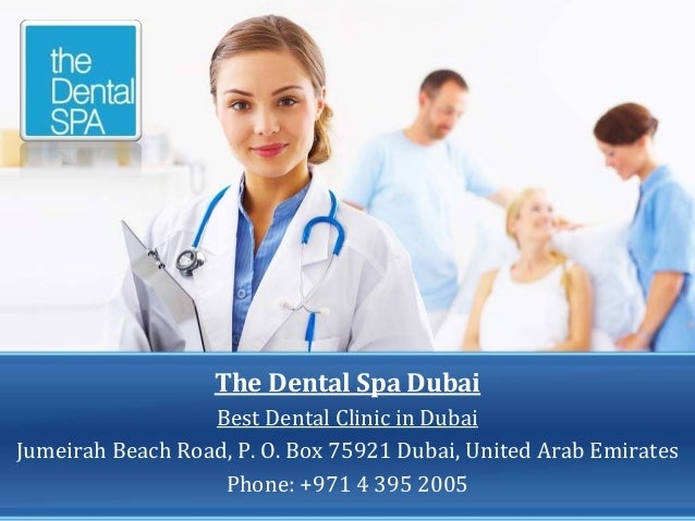 The Dental Spa Dubai Best Dental Clinic in Dubai Jumeirah Beach Road, P. O. Box 75921 Dubai, United Arab Emirates Phone: +...