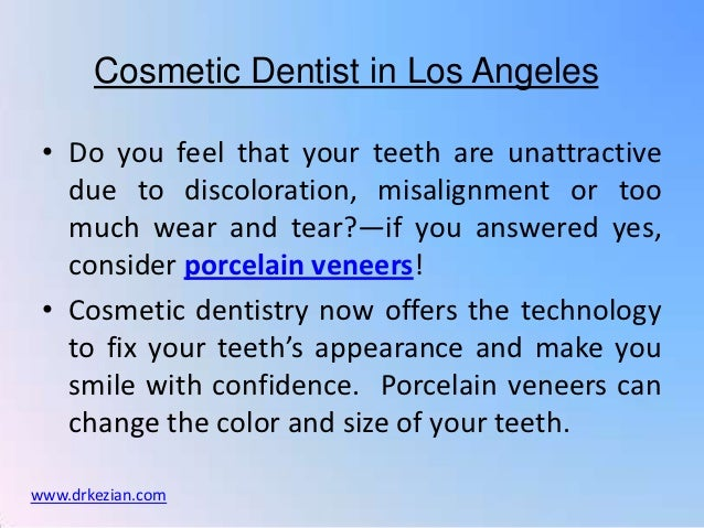 Cosmetic Dentist in Los Angeles • Do you feel that your teeth are unattractive   due to discoloration, misalignment or too...