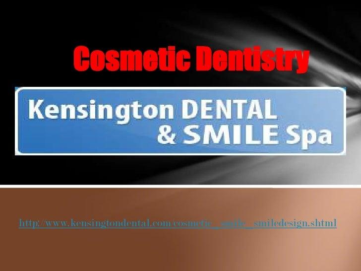 Cosmetic Dentistry<br />http://www.kensingtondental.com/cosmetic_smile_smiledesign.shtml<br />