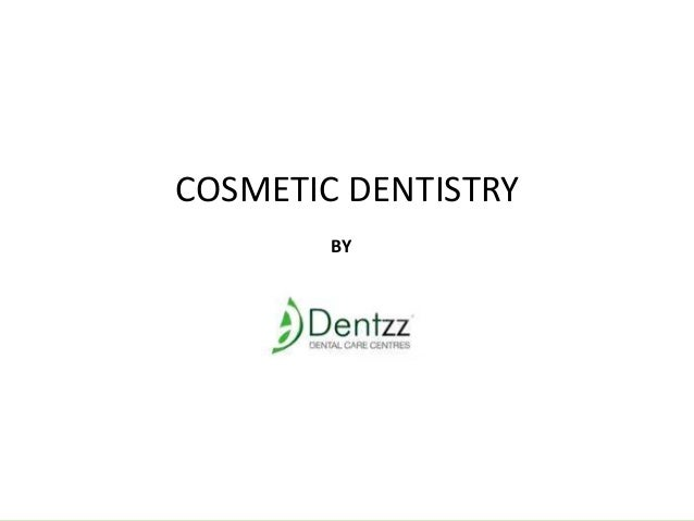 COSMETIC DENTISTRY BY  BY