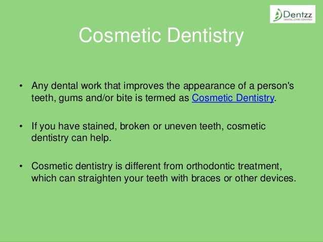 Cosmetic Dentistry • Any dental work that improves the appearance of a person's teeth, gums and/or bite is termed as Cosme...