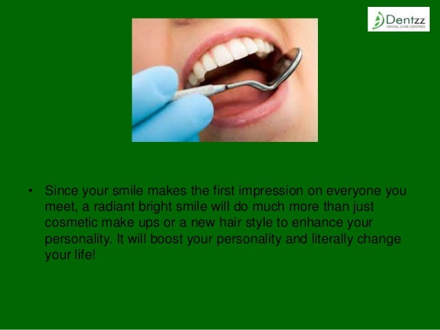 • Since your smile makes the first impression on everyone you meet, a radiant bright smile will do much more than just cos...