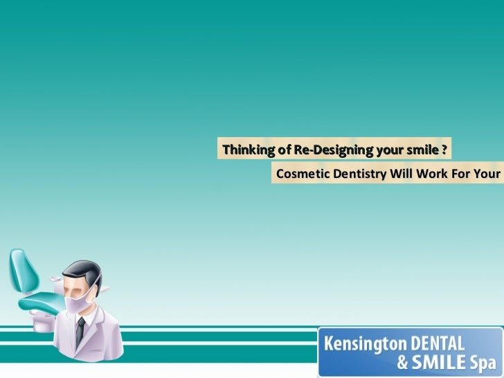 Thinking of Re-Designing your smile ? Cosmetic Dentistry Will Work For Your