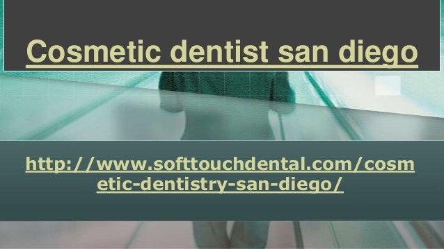 Cosmetic dentist san diego  http://www.softtouchdental.com/cosm etic-dentistry-san-diego/