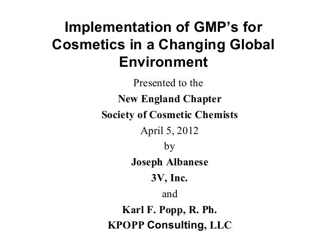 Implementation of GMP's for Cosmetics in a Changing Global Environment Presented to the New England Chapter Society of Cos...
