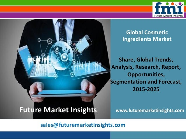 sales@futuremarketinsights.com Global Cosmetic Ingredients Market Share, Global Trends, Analysis, Research, Report, Opport...