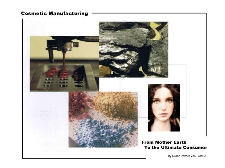 Cosmetic Manufacturing                         From Mother Earth                          To the Ultimate Consumer        ...