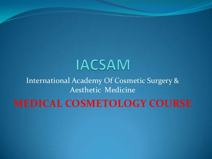 IACSAM<br />International Academy Of Cosmetic Surgery & Aesthetic  Medicine<br />MEDICAL COSMETOLOGY COURSE<br />
