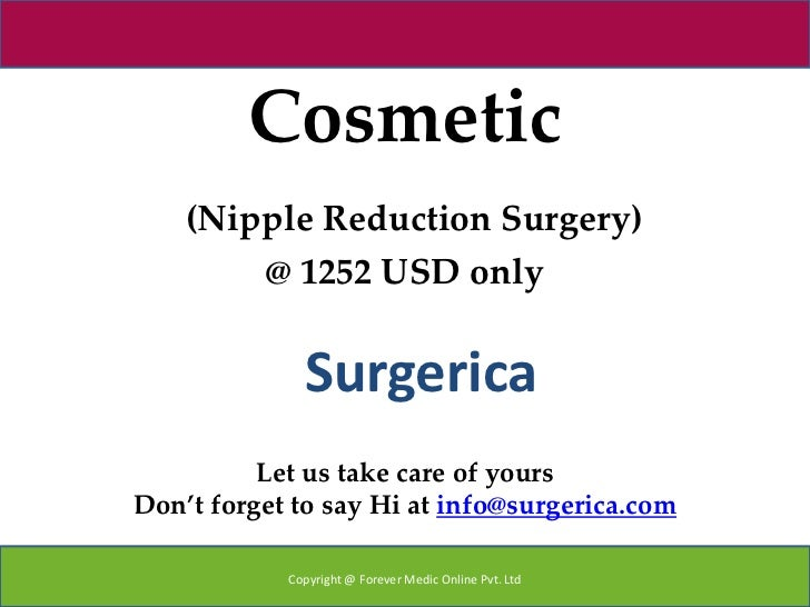 Cosmetic    (Nipple Reduction Surgery)        @ 1252 USD only              Surgerica          Let us take care of yoursDon...
