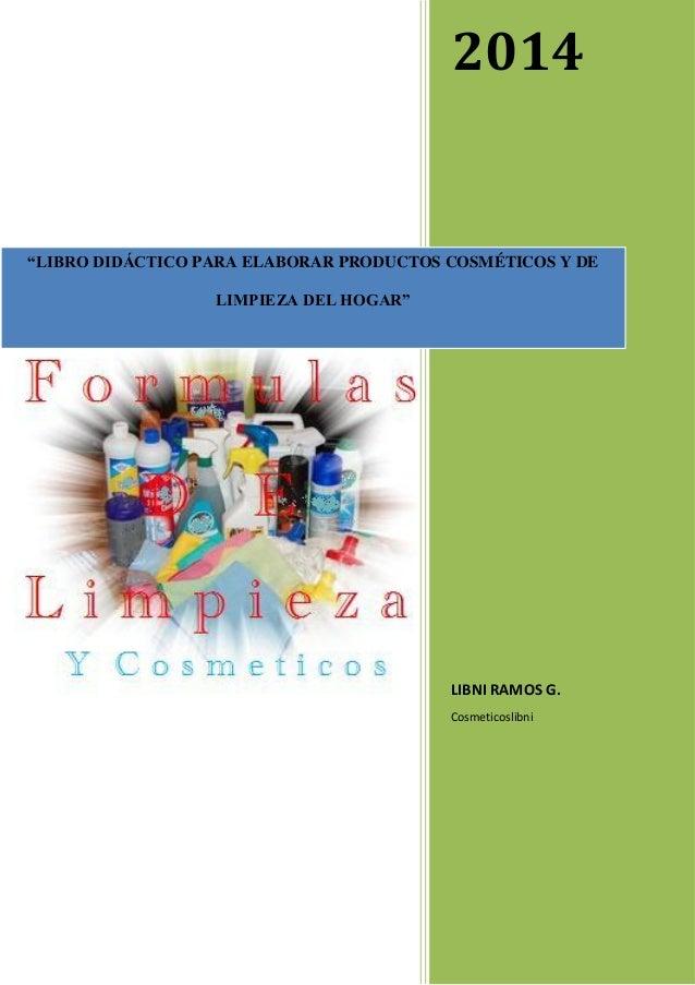 """2014 LIBNI RAMOS G. Cosmeticoslibni """"LIBRO DIDÁCTICO PARA ELABORAR PRODUCTOS COSMÉTICOS Y DE LIMPIEZA DEL HOGAR"""""""