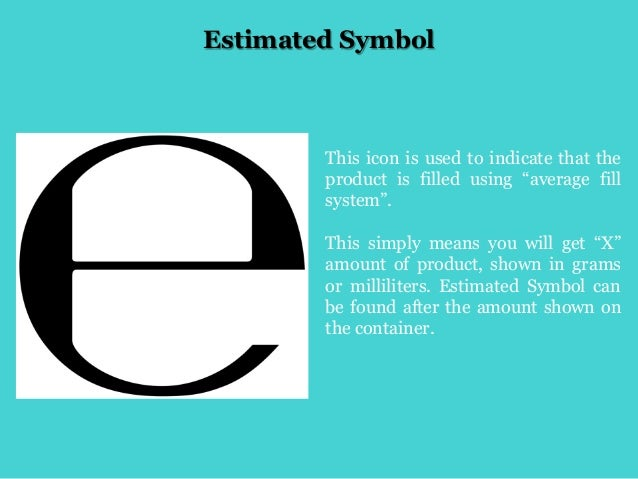 """Estimated Symbol This icon is used to indicate that the product is filled using """"average fill system"""". This simply means y..."""
