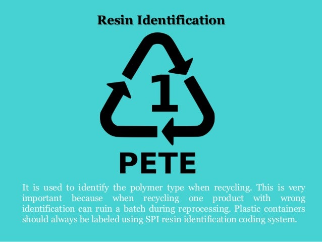Resin Identification It is used to identify the polymer type when recycling. This is very important because when recycling...