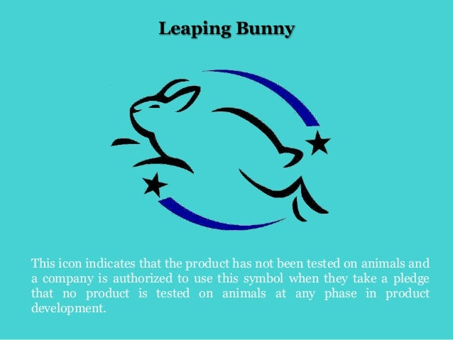 Leaping Bunny This icon indicates that the product has not been tested on animals and a company is authorized to use this ...